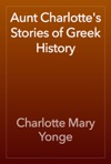 Aunt Charlottes Stories Of Greek History
