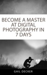 Become A Master At Digital Photography In 7 Days