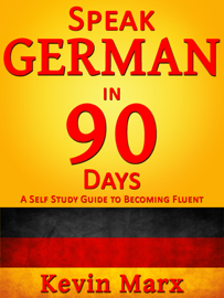 Speak German in 90 Days: A Self Study Guide to Becoming Fluent book