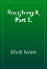 Mark Twain - Roughing It, Part 1. artwork