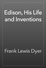 frank lewis dyerの edison his life and inventions をapple booksで