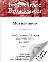 Free Grace Broadcaster - Issue 229 - Motherhood