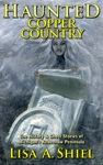 Haunted Copper Country The History  Ghost Stories Of Michigans Keweenaw Peninsula