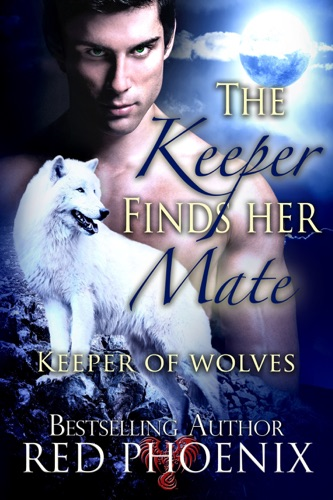 Red Phoenix - The Keeper Finds Her Mate (Keeper of Wolves, #2)