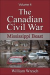 The Canadian Civil War Volume 4 - Mississippi Beast