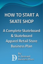 How To Start A Skate Shop: A Complete Skateboard & Skateboard Apparel Retail Store Business Plan