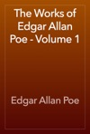 The Works Of Edgar Allan Poe - Volume 1