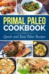 Primal Paleo Diet Cookbook Over 100 Quick And Easy Paleo Recipes