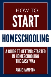 Download How To Start Homeschooling: A Guide To Getting Started in Homeschooling Te Easy Way
