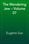 The Wandering Jew  Volume 07