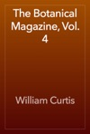 The Botanical Magazine Vol 4