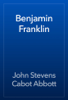 John Stevens Cabot Abbott - Benjamin Franklin artwork
