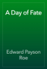 Edward Payson Roe - A Day of Fate artwork