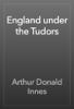 Arthur Donald Innes - England under the Tudors artwork