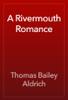 Thomas Bailey Aldrich - A Rivermouth Romance artwork