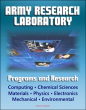 Army Research Laboratory (ARL) Programs and Research: Computing, Chemical Sciences, Life Sciences, Materials, Mathematics, Physics, Electronics, Mechanical Science, Environmental Sciences