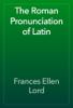 Frances Ellen Lord - The Roman Pronunciation of Latin artwork