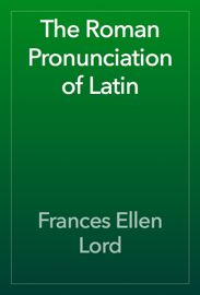 The Roman Pronunciation of Latin