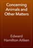 Edward Hamilton Aitken - Concerning Animals and Other Matters artwork