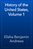 Elisha Benjamin Andrews - History of the United States, Volume 1 artwork