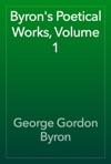 Byrons Poetical Works Volume 1