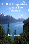 Biblical Perspectives Issues Of Life Volume 1