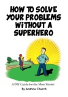 How To Solve Your Problems Without A Superhero