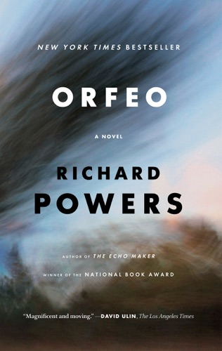 Richard Powers - Orfeo: A Novel