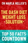The Dash Diet Weight Loss Solution - Top 50 Facts Countdown