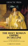 The Holy Roman Empire In Decline - A Short History Of Germany In The Eighteenth Century