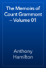 Anthony Hamilton - The Memoirs of Count Grammont — Volume 01 artwork