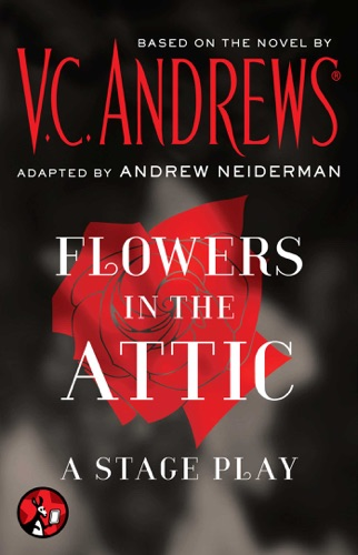 V.C. Andrews - Flowers in the Attic: A Stage Play