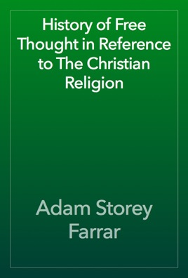 History of Free Thought in Reference to The Christian Religion on