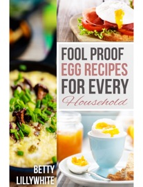 Fool Proof Egg Recipes For Every Household