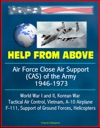 Help From Above Air Force Close Air Support CAS Of The Army 1946-1973 World War I And II Korean War Tactical Air Control Vietnam A-10 Airplane F-111 Support Of Ground Forces Helicopters