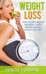 Weight Loss: How To Lose Weight Naturally With Smart, Healthy Weight Loss Tips