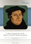 A Short Exposition Of Dr Martin Luthers Small Catechism