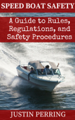 Speed Boat Safety: A Guide to Rules, Regulations, and Safety Procedures
