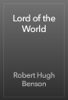 Robert Hugh Benson - Lord of the World artwork
