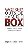 Worship Outside The Music Box Theology Of Music  Worship And Multi-Ethnic Ministry