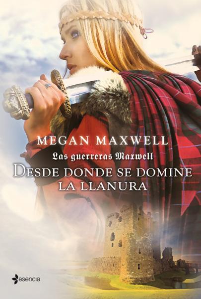 Las Guerreras Maxwell, 2. Desde donde se domine la llanura por Megan Maxwell