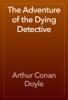 Arthur Conan Doyle - The Adventure of the Dying Detective artwork