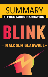 Blink: The Power of Thinking Without Thinking by Malcolm Gladwell -- Summary