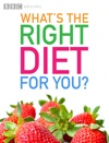 BBC Whats The Right Diet For You