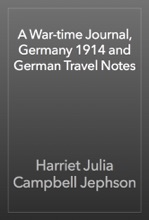 A War-time Journal, Germany 1914 And German Travel Notes