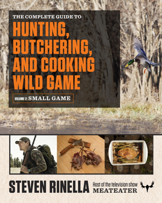 The Complete Guide to Hunting, Butchering, and Cooking Wild Game - Steven Rinella & John Hafner book