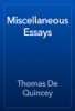 Thomas De Quincey - Miscellaneous Essays artwork