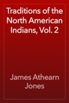 Traditions Of The North American Indians Vol 2