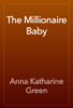 Anna Katharine Green - The Millionaire Baby artwork