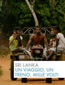 Sri Lanka - Un viaggio, un treno, mille volti